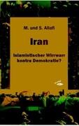 Iran - Islamistischer Wirrwarr kontra Demokratie?