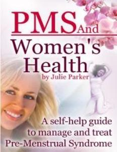 PMS and Women´s Health - A Self-help Guide to M...