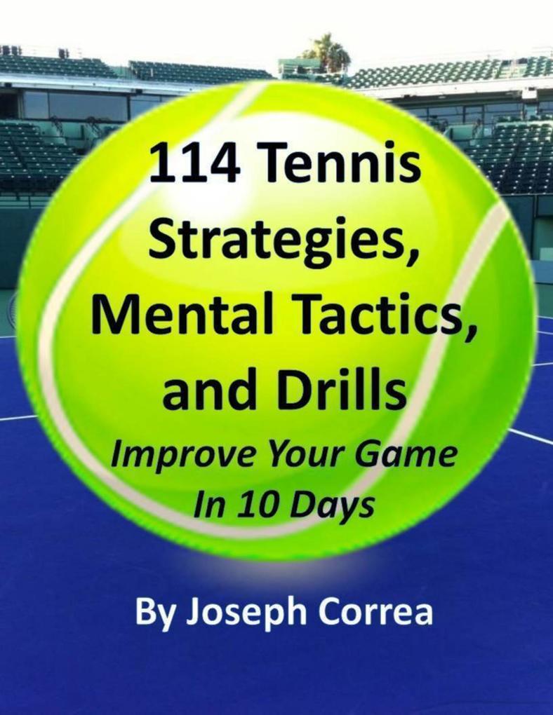 114 Tennis Strategies, Mental Tactics, and Dril...