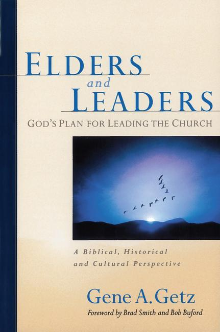 Elders and Leaders: God's Plan for Leading the Church: A Biblical, Historical and Cultural Perspective als Taschenbuch
