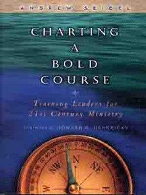 Charting a Bold Course: Training Leaders for 21st Century Ministry als Taschenbuch