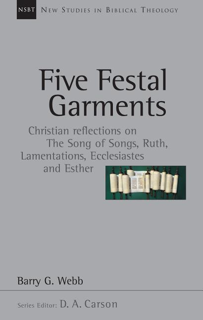 Five Festal Garments: Christian Reflections on the Song of Songs, Ruth, Lamentations, Ecclesiastes and Esther als Taschenbuch