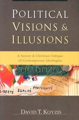 Political Visions & Illusions: A Survey & Christian Critique of Contemporary Ideologies als Taschenbuch