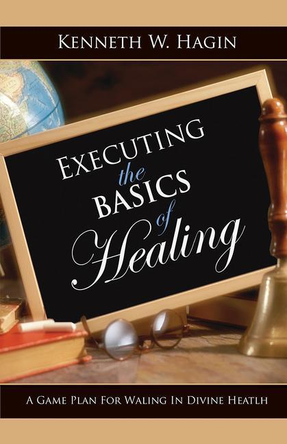 Executing the Basics of Healing: A Game Plan for Walking in Divine Health als Taschenbuch