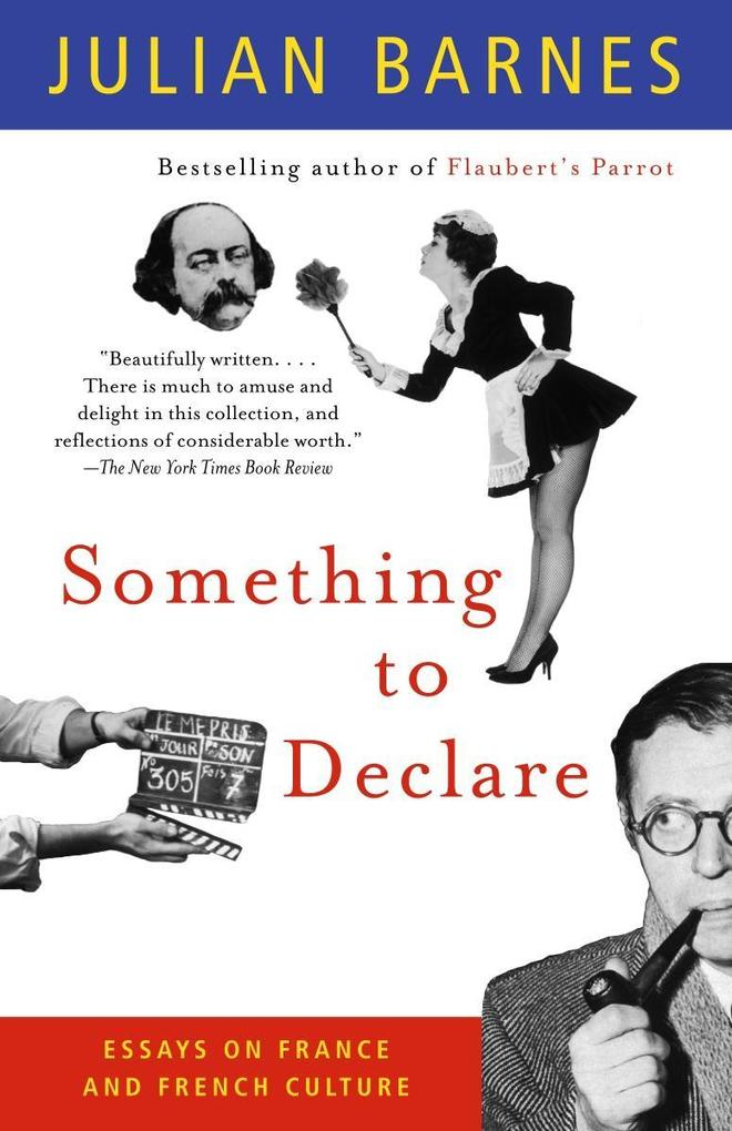 Something to Declare: Essays on France and French Culture als Taschenbuch