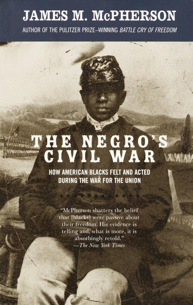 The Negro's Civil War: How American Blacks Felt and Acted During the War for the Union als Taschenbuch