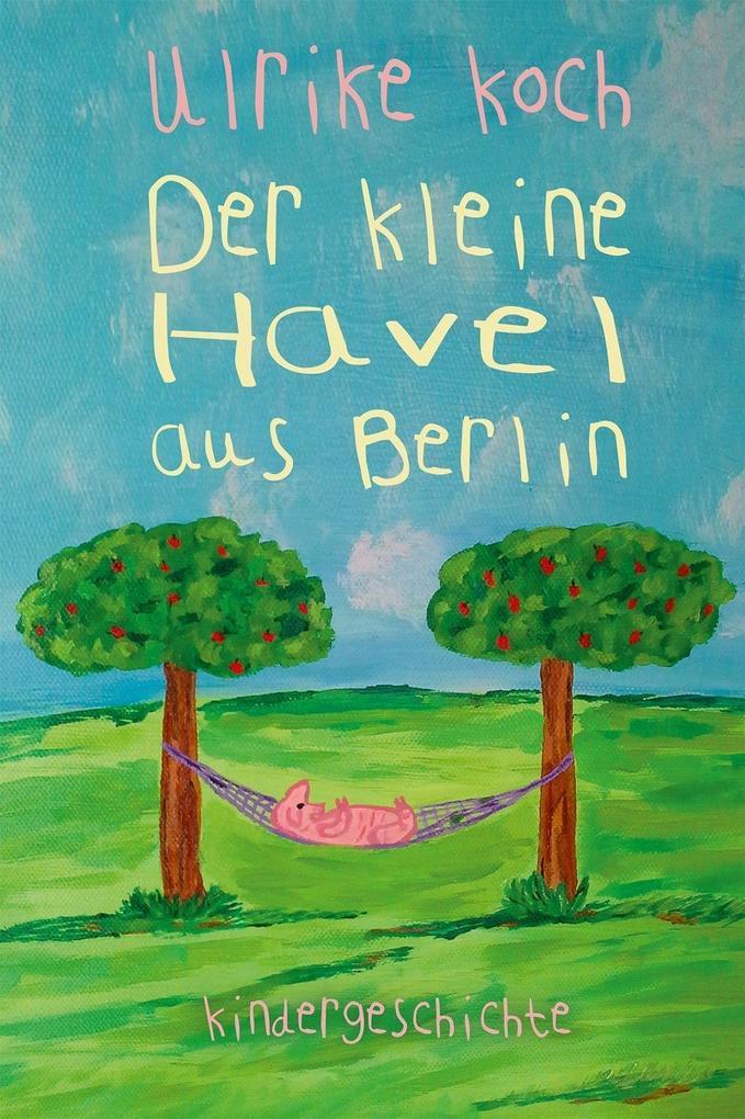 Der kleine Havel aus Berlin als Buch von Ulrike...