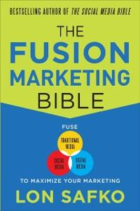 Fusion Marketing Bible: Fuse Traditional Media,...