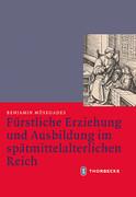 Fürstliche Erziehung und Ausbildung im spätmittelalterlichen Reich