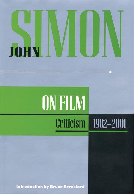 John Simon on Film: Criticism 1982-2001 als Buch