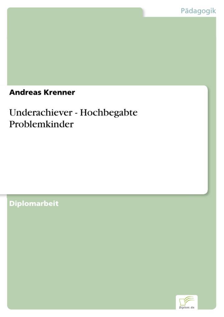 Underachiever - Hochbegabte Problemkinder als e...