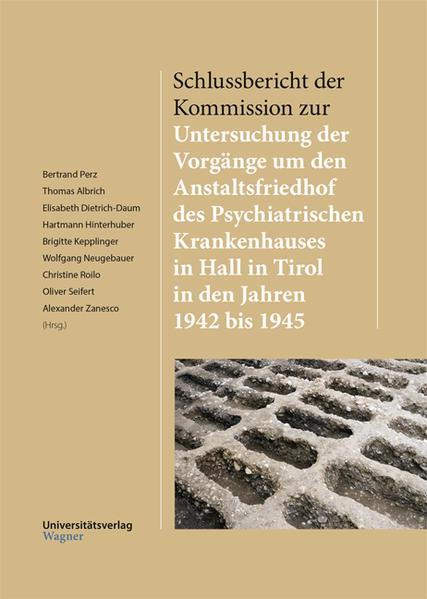 Schlussbericht der Kommission zur Untersuchung der Vorgänge um den Anstaltsfriedhof des Psychiatrischen Krankenhauses in Hall in Tirol in den Jahren 1942 bis 1945 als Buch (kartoniert)