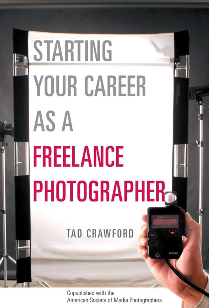 Starting Your Career as a Freelance Photographer: The Complete Marketing, Business, and Legal Guide als Taschenbuch