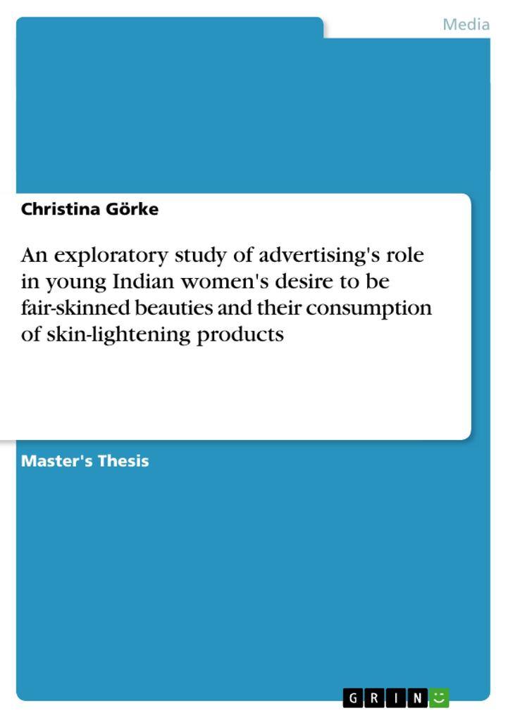 An exploratory study of advertising's role in young Indian women's desire to be fair-skinned beauties and their consumption of skin-lightening products als Buch (kartoniert)