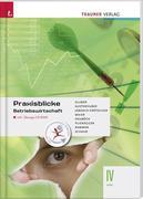 Praxisblicke - Betriebswirtschaft IV HAK inkl. Übungs-CD-ROM