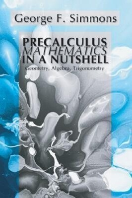 Precalculus Mathematics in a Nutshell: Geometry, Algebra, Trigonometry als Taschenbuch
