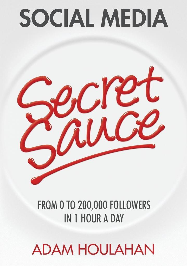 Social Media Secret Sauce als Taschenbuch von A...