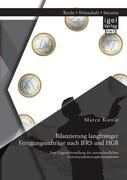 Bilanzierung langfristiger Fertigungsaufträge nach IFRS und HGB: Eine Gegenüberstellung der unterschiedlichen Gewinnrealisierungskonzeptionen