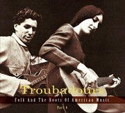 Troubadours - Folk and the Roots of American Music, Part 4
