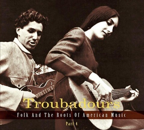 Troubadours - Folk and the Roots of American Mu...