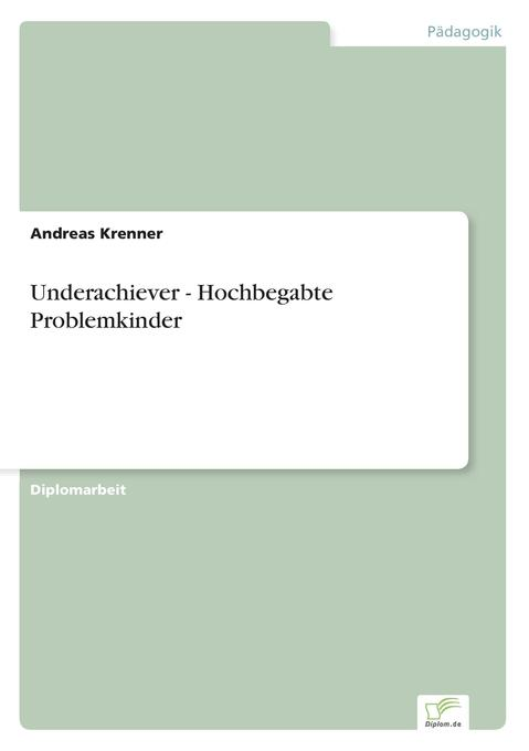 Underachiever - Hochbegabte Problemkinder als B...