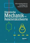 Erkenntnistheoretische Grundlagen der klassischen Physik: Band I: Klassische Mechanik und Relativitätstheorie