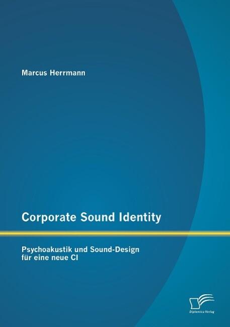 Corporate Sound Identity: Psychoakustik und Sou...