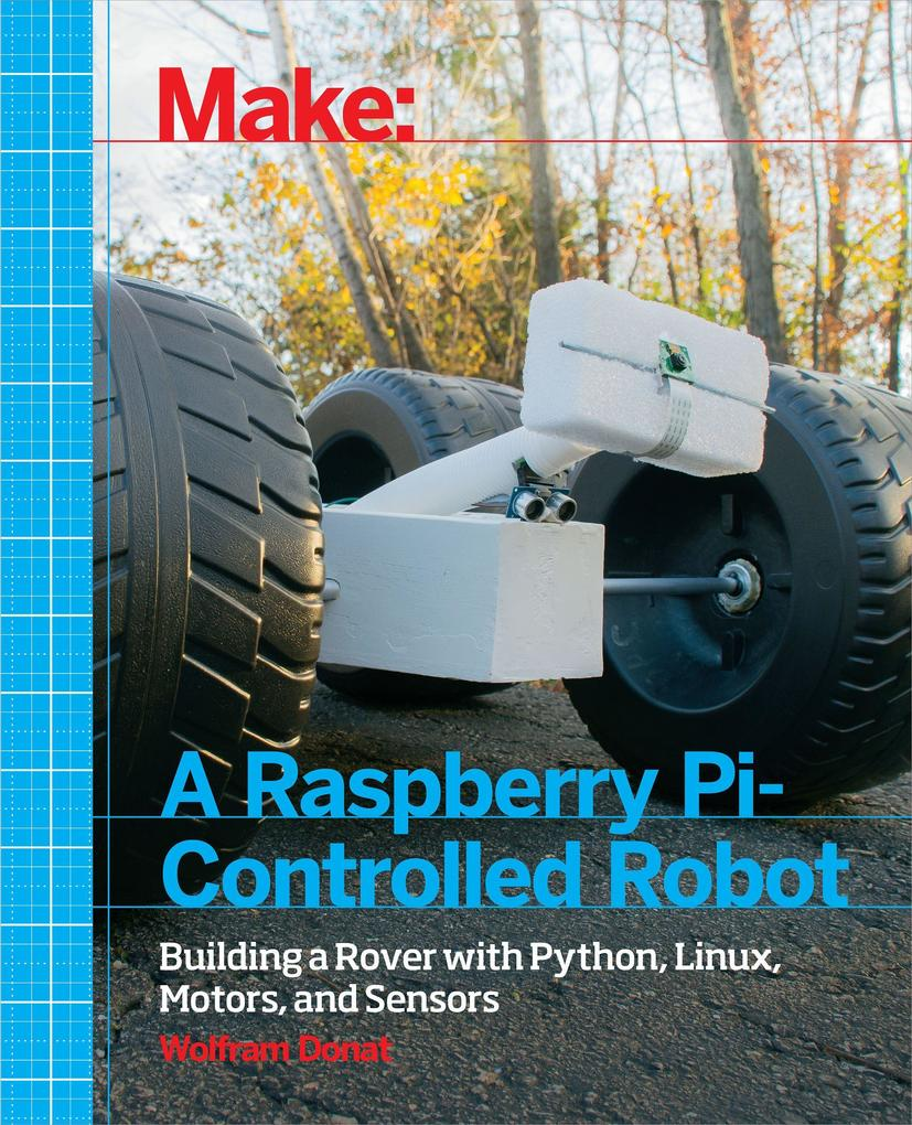 Make a Raspberry Pi-Controlled Robot als Buch v...