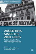 Argentina Since the 2001 Crisis: Recovering the Past, Reclaiming the Future