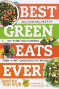 Best Green Eats Ever: Delicious Recipes for Nutrient-Rich Leafy Greens, High in Antioxidants and More