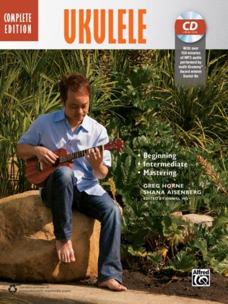 The Complete Ukulele Method: Complete Edition a...