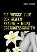 Die weisse Lilie der reifen Frauen - MILFS Erotikgeschichten