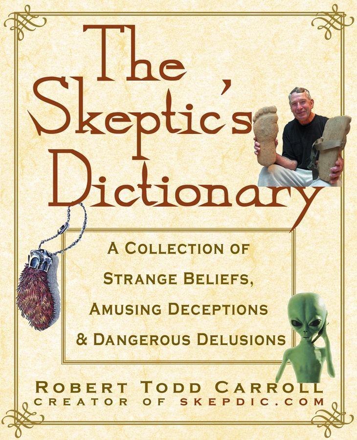 The Skeptic's Dictionary: A Collection of Strange Beliefs, Amusing Deceptions, and Dangerous Delusions als Buch