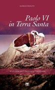 Paolo VI Pellegrino in Terra Santa: Immagini E Testimonianze del Primo Pontefice Nella Terra Di Gesu