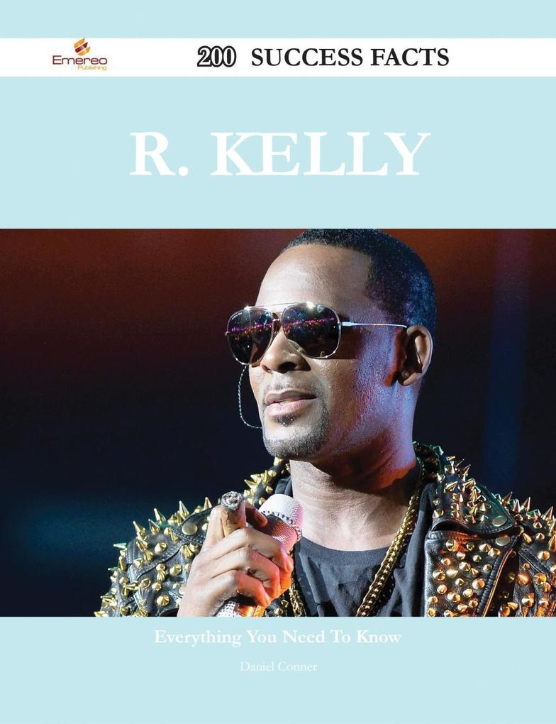 R. Kelly 200 Success Facts - Everything you nee...