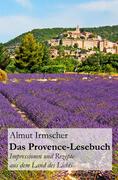 Das Provence-Lesebuch: Impressionen und Rezepte aus dem Land des Lichts