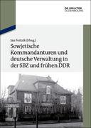 Sowjetische Kommandanturen und deutsche Verwaltung in der SBZ und frühen DDR