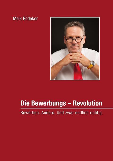 Die Bewerbungs - Revolution als Buch von Meik B...