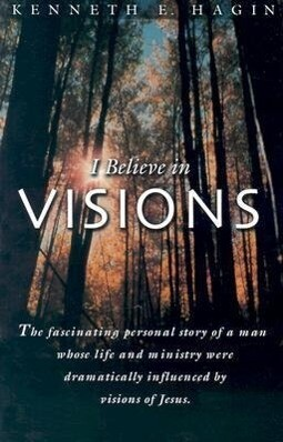 I Believe in Visions: The Fascinating Personal Story of a Man Whose Life and Ministry Have Been Dramatically Influenced by Visions of Jesus als Taschenbuch