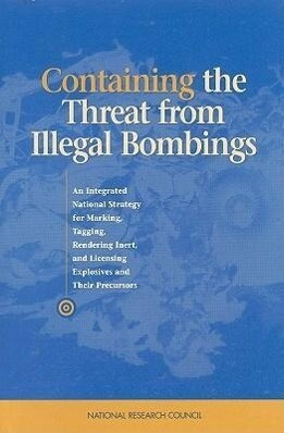 Containing the Threat from Illegal Bombings:: An Integrated National Strategy for Marking, Tagging, Rendering Inert, and Licensing Explosives and Thei als Taschenbuch