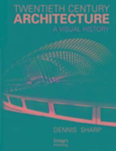 Twentieth Century Architecture: A Visual History als Buch