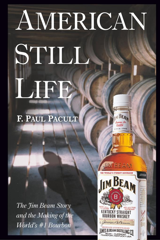American Still Life: The Jim Beam Story and the Making of the World's #1 Bourbon als Buch