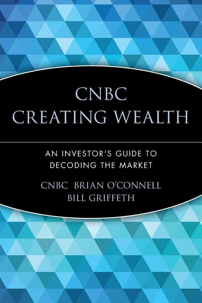 CNBC Creating Wealth: An Investor's Guide to Decoding the Market als Taschenbuch