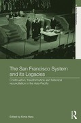 The San Francisco System and Its Legacies: Continuation, Transformation and Historical Reconciliation in the Asia-Pacific
