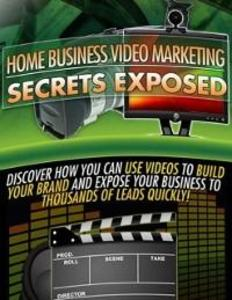 Home Business Video Marketing Secrets Exposed -...