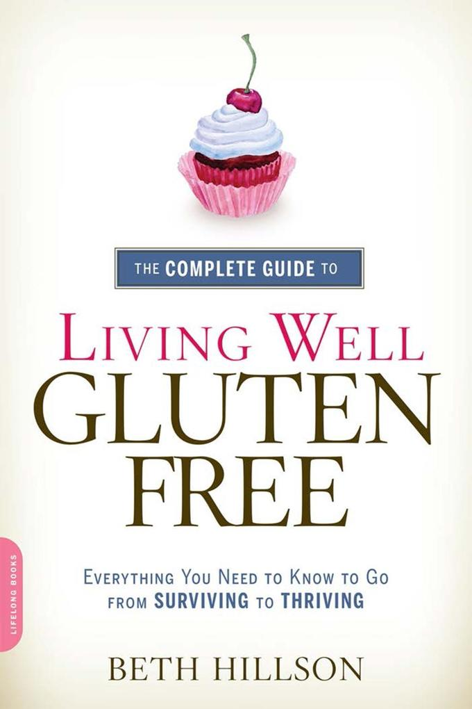 The Complete Guide to Living Well Gluten-Free a...