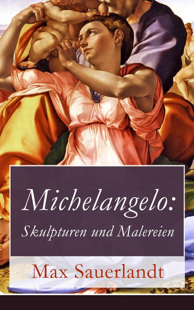 Michelangelo: Skulpturen und Malereien als eBook epub