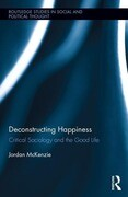 Deconstructing Happiness: Critical Sociology and the Good Life