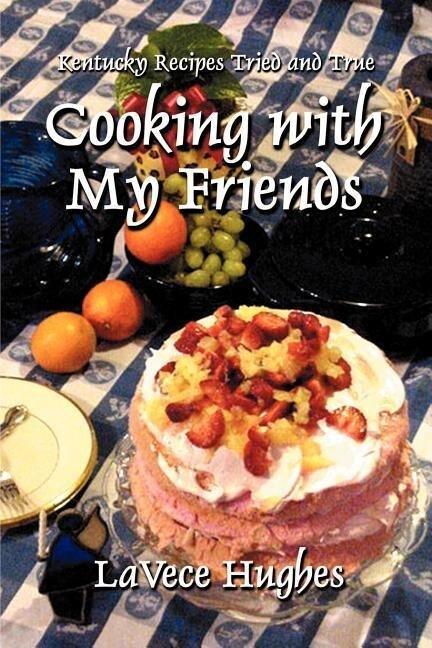 Cooking with My Friends: Kentucky Recipes Tried and True als Taschenbuch