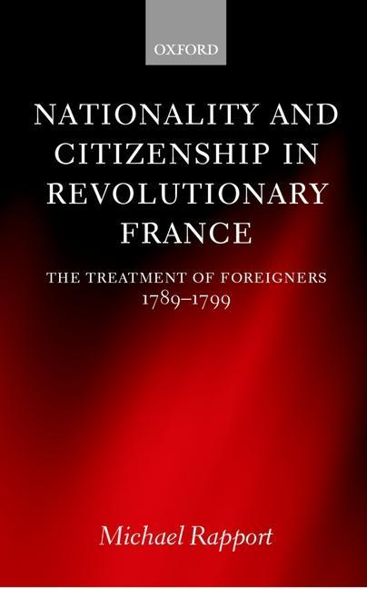 Nationality and Citizenship in Revolutionary France: The Treatment of Foreigners 1789-1799 als Buch